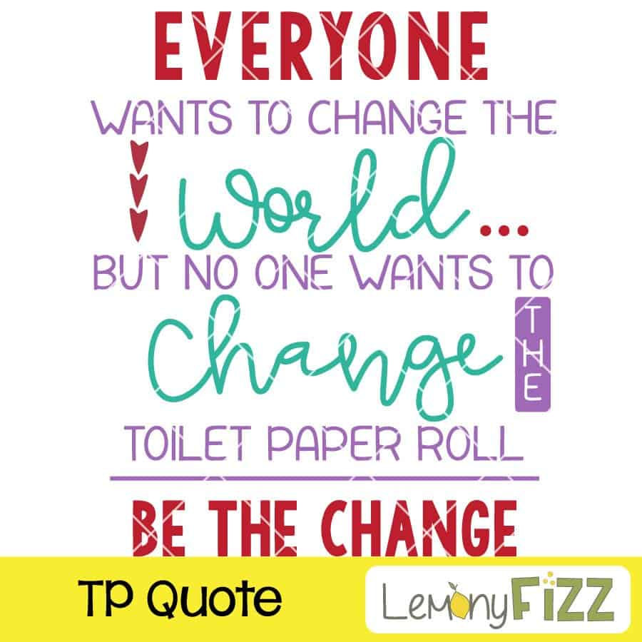 Change the world and the toilet paper quote.